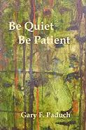Be Quiet - Be Patient