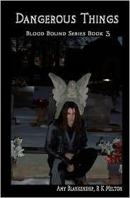 Dangerous Things: Blood Bound Series - Amy Blankenship, R. K. Melton