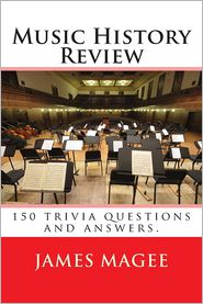 Music History Review: 150 Trivia Questions and Answers. - James  Magee