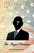 The Illegal President: A totally fictional story.  Any resemblance to any person(s) alive or dead is purely coincidental and has nothing to do with the current President.