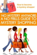 No Mystery Anymore: A No Frills Guide to Mystery Shopping - Lisa Donahoo