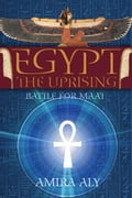 Egypt: The Uprising (The Battle for Maat, Book 1) - Amira Aly