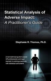 Statistical Analysis of Adverse Impact: A Practitioner's Guide - Thomas Ph. D., Stephanie R.