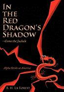 In the Red Dragon's Shadow - Come the Jackals: Alpha Strike at America