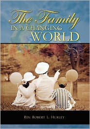 The Family In A Changing World - Rev Robert L. Hurley