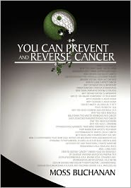 You Can Prevent And Reverse Cancer - Moss Buchanan