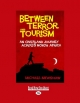 Between Terror and Tourism - Michael Mewshaw