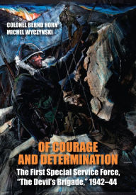 Of Courage and Determination: The First Special Service Force,