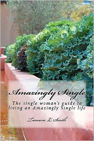 Amazingly Single: The Single Woman's Guide to Living an Amazingly Single Life - Tamara L. Smith