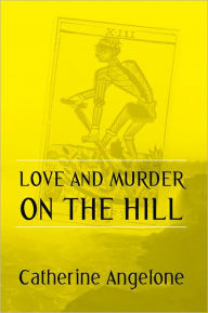 Love and Murder on the Hill - Catherine Angelone