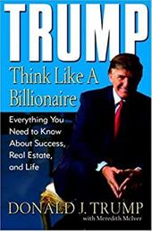 Trump: Think Like a Billionaire: Everything You Need to Know about Success, Real Estate, and Life - Trump, Donald J. / McIver, Meredith