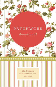 Patchwork Devotional: 365 Snippets of Inspiration, Joy, and Hope - Various Authors