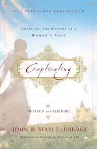 Captivating Revised and Updated: Unveiling the Mystery of a Woman's Soul - John Eldredge