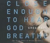 Close Enough to Hear God Breathe: The Great Story of Divine Intimacy - Paul, Greg / Butler, Daniel