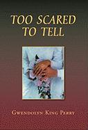 Too Scared to Tell