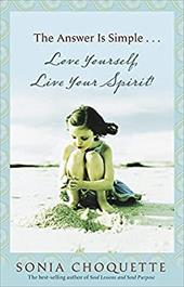 The Answer Is Simple...Love Yourself, Live Your Spirit! - Choquette, Sonia