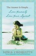 The Answer Is Simple...: Love Yourself, Live Your Spirit!