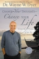 Change Your Thoughts, Change Your Life - Dr. Wayne W. Dyer