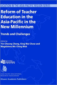 Reform of Teacher Education in the Asia-Pacific in the New Millennium: Trends and Challenges - Y.C. Cheng
