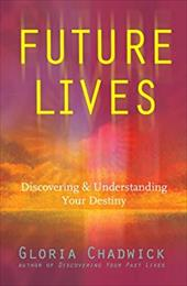 Future Lives: Discovering and Understanding Your Destiny - Chadwick, Gloria
