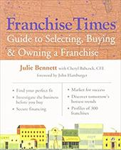 Franchise Times Guide to Selecting, Buying & Owning a Franchise - Bennett, Julie / Babcock, Cheryl R. / Hamburger, John