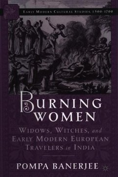 Burning Women: Widows, Witches, and Early Modern European Travelers in India - Banerjee, Pompa Banerjee, P.