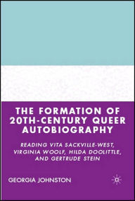 The Formation of 20th-Century Queer Autobiography: Reading Vita Sackville-West, Virginia Woolf, Hilda Doolittle, and Gertrude Stein - G. Johnston