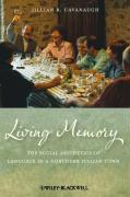 Living Memory: The Social Aesthetics of Language in a Northern Italian Town (Blackwell Studies in Discourse and Culture)