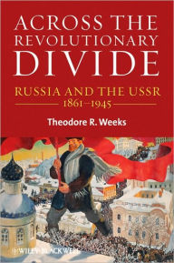 Across the Revolutionary Divide: Russia and the USSR, 1861-1945 - Theodore R. Weeks