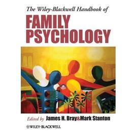 The Wiley-Blackwell Handbook of Family Psychology - James H. Bray
