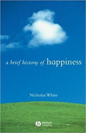 A brief history of happiness - Nicholas White