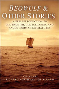 Beowulf & Other Stories: An Introduction to Old English, Old Icelandic and Anglo-Norman Literature - North