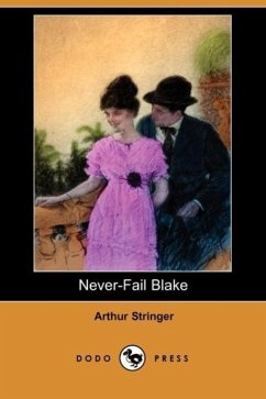 Never-Fail Blake (Dodo Press) - Stringer, Arthur