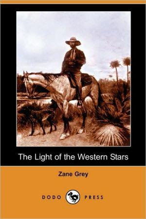The Light Of The Western Stars (Dodo Press) - Zane Grey