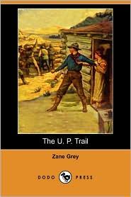 The U. P. Trail (Dodo Press) - Zane Grey