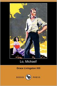 Lo, Michael! (Dodo Press) - Grace Livingston Hill