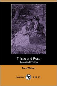 Thistle And Rose (Illustrated Edition) - Amy Walton, R. Barnes (Illustrator)