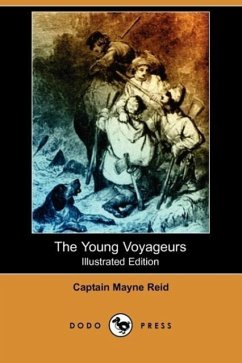 The Young Voyageurs (Illustrated Edition) (Dodo Press) - Reid, Captain Mayne