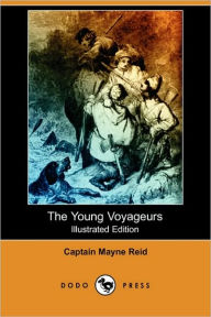 The Young Voyageurs (Illustrated Edition) - Captain Mayne Reid