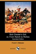Bob Chester's Grit; Or, from Ranch to Riches (Illustrated Edition) (Dodo Press)