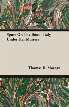 Spurs On The Boot - Italy Under Her Masters - Morgan, Thomas B.