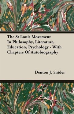 The St Louis Movement In Philosophy, Literature, Education, Psychology - With Chapters Of Autobiography - Snider, Denton J.