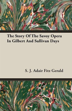 The Story Of The Savoy Opera In Gilbert And Sullivan Days - Gerald, S. J. Adair Fitz