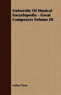 University Of Musical Encyclopedia - Great Composers Volume III - Elson, Arthur