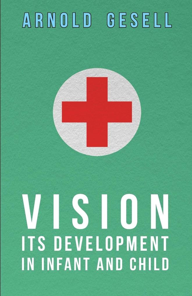 Vision - Its Development in Infant and Child als Taschenbuch von Arnold Gesell