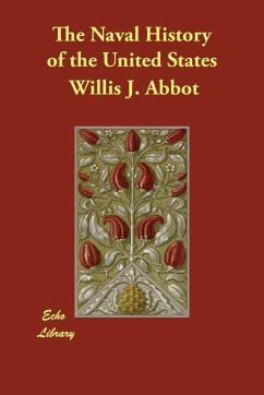 The Naval History of the United States - Abbot, Willis J.