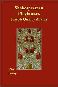 Shakespearean Playhouses - Joseph Quincy Adams