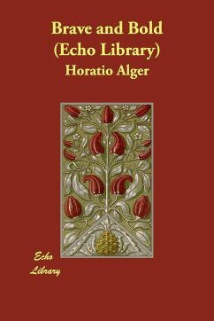 Brave and Bold (Echo Library) - Alger, Horatio, Jr.