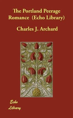 The Portland Peerage Romance (Echo Library) - Archard, Charles J.