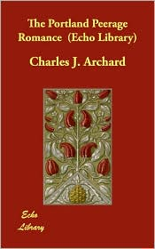 The Portland Peerage Romance - Charles J. Archard